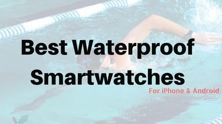 Best Waterproof SmartWatch For Android & iPhone of 2017